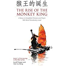 The Rise of the Monkey King: A Story in Simplified Chinese and Pinyin, 600 Word Vocabulary Level (Journey to the West)