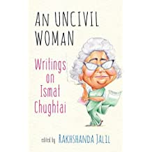 An Uncivil Woman: Writings on Ismat Chughtai