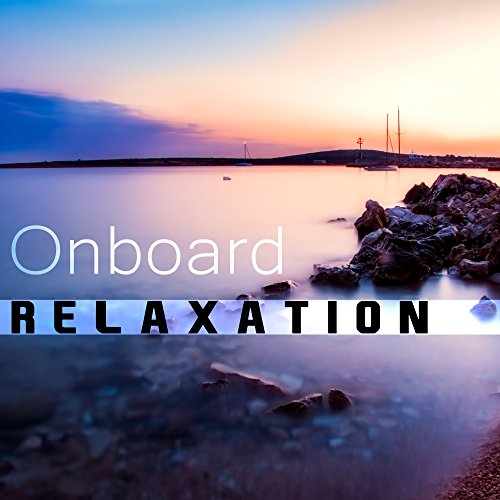 Onboard Relaxation - Electronic Music, Deep Relax, Chill Out Music, Chillout 2017