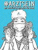 Arzt Sein: Ein spitzzüngiges Malbuch für Ärzte