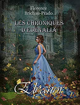 Les Chroniques d'Edenalia: Eleanor (T1) par [Brichau-Prado, Florence]