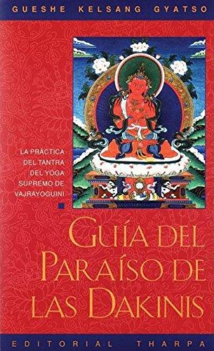 Guaa del Paraaso de Las Dakinis : La Practica del Tantra del Yoga Supremo de Vajrayoguini por Gueshe Kelsang Gyatso