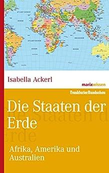Die Staaten der Erde: Afrika, Amerika und Australien (marixwissen) von [Ackerl, Isabella]