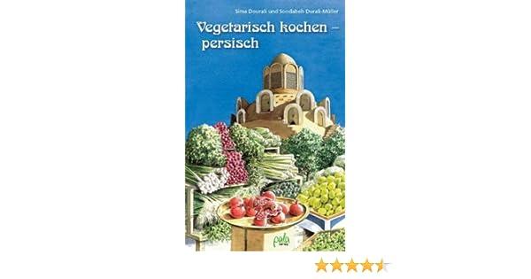 vegetarisch kochen - persisch: amazon.de: sima dourali, soodabeh ... - Persische Küche Vegetarisch