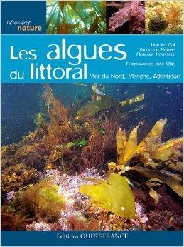 ALGUES DU LITTORAL : MER DE NORD, MANCHE, ATLANTIQUE de Florence ROUSSEAU, Jos UTGE, Line LE GALL Bruno DE REVIERS ( 17 mai 2011 )