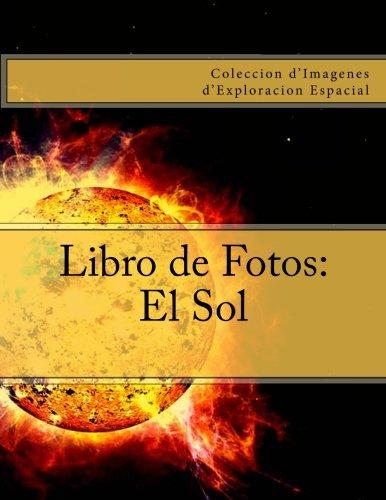 Libro de Fotos: El Sol: Coleccion d'Imagenes d'Exploracion Espacial por Julien Coallier