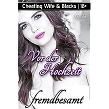 Cheating Wife & Blacks: Vor der Hochzeit fremdbesamt