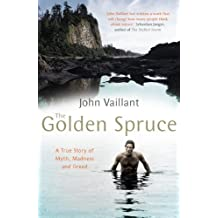 The Golden Spruce: A True Story of Myth, Madness and Greed by John Vaillant (2007-07-05)
