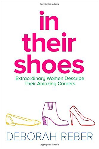 In Their Shoes: Extraordinary Women Describe Their Amazing Careers by Deborah Reber (2015-01-20)