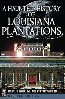 A Haunted History of Louisiana Plantations (Haunted America) by [White, Cheryl H., Smith, W. Ryan]