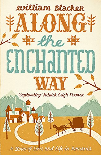Along the Enchanted Way: A Story of Love and Life in Romania por William Blacker