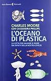 L'oceano di plastica. La lotta per salvare il mare dai rifiuti della...