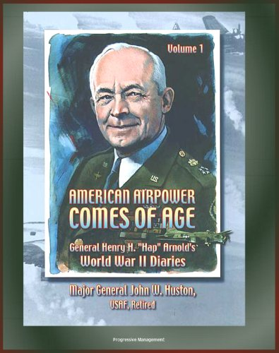 american-airpower-comes-of-age-general-henry-h-hap-arnolds-world-war-ii-diaries-england-south-pacifi