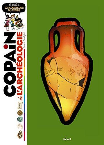 Copain de l'archéologie: Le Guide des explorateurs du temps