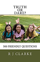 Truth or Dare?: 500 Friendly Questions