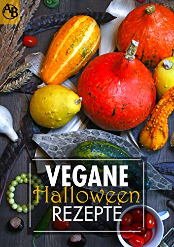Vegane Halloween Rezepte - Snacks, Dips, Hauptspeisen, Suppen und Desserts für dein Halloween Buffet - 100% vegan