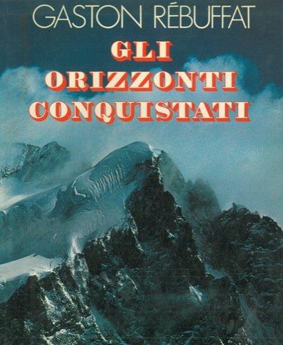 Gli orizzonti conquistati. par REBUFFAT Gaston -