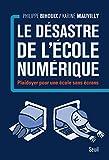 Le désastre de l'école numérique : plaidoyer pour une école sans écrans / Philippe Bihouix, Karine Mauvilly   Bihouix, Philippe (1971-....). Auteur