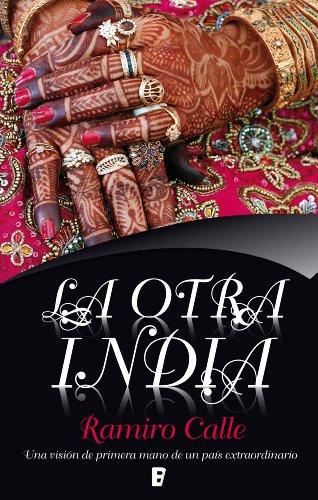 La otra India: Una visión de primera mano de un país extraordinario por Ramiro Calle