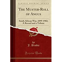 The Muster-Roll of Angus: South African War, 1899-1902; A Record and a Tribute (Classic Reprint)