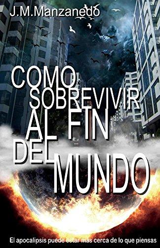 Como sobrevivir al fin del mundo por J.M. Manzanedo
