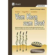 Vom Korn zum Brot: Kopiervorlagen für einen handlungsorientierten u. fächerverbindenden Sachunterricht (1. bis 4. Klasse) (Erleben - begreifen - verstehen)