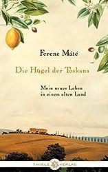 Die Hügel der Toskana: Mein neues Leben in einem alten Land