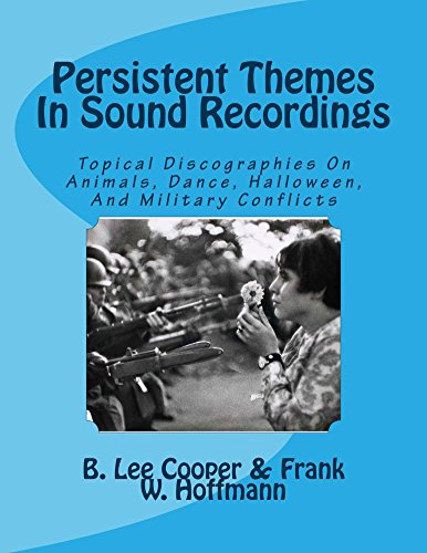 Persistent Themes In Sound Recordings: Topical Discographies On Animals, Dance, Halloween, And Military Conflicts (English Edition)