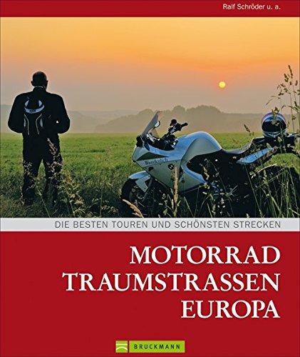 Motorrad Traumstraßen Europa: Routenbeschreibungen der schönsten Traumstraßen in Europa mit den Highlightstrecken jedes Motorradfahrers, inklusive Überischtskarten, vielen Tipps und Infos