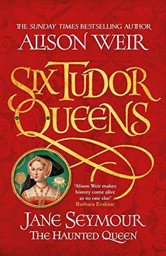 Six Tudor Queens: Jane Seymour, The Haunted Queen: Six Tudor Queens 3 (English Edition)