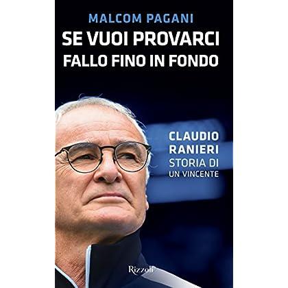Se Vuoi Provarci, Fallo Fino In Fondo: Claudio Ranieri. Storia Di Un Vincente