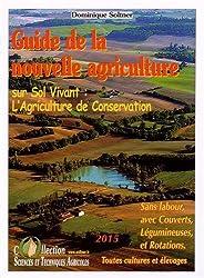 Guide de la nouvelle agriculture sur sol vivant : l'agriculture de conservation : Sans labour, avec couverts, légumineuses et rotations