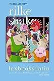 rilke shake: Ausgewählte Gedichte. Zweisprachig (luxbooks.latin / Lateinamerikanische Lyrik)