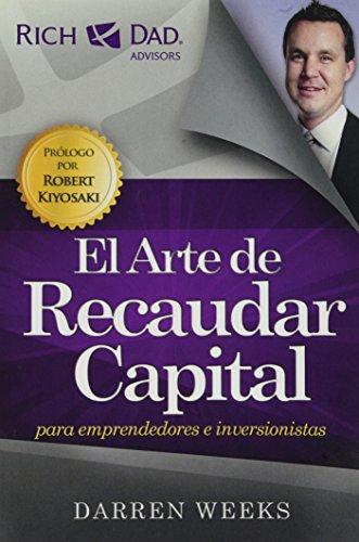 El Arte de Recaudar Capital: Para Emprendedores E Inversionistas (Rich Dad Advisor)