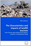 The Characteristics and impacts of landfill leachate: From Horotiu New Zealand and Maseru Lesotho: A Comparative Study by Thabiso Mohobane (2010-01-05)