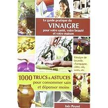 Le Guide Pratique Du Vinaigre Pour Votre Sante, Votre Beaute Et Votre Maison