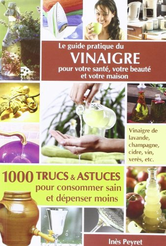 Télécharger Le Guide Pratique Du Vinaigre Pour Votre Sante, Votre Beaute Et Votre Maison PDF Fichier