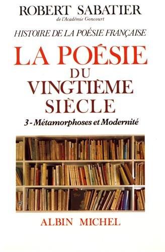 Histoire de la poésie française : Tome 6, La poésie du XXe siècle Volume 3, Métamorphoses et modernité
