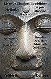Livre de Citations Bouddhiste : méditation, bonheur et paix intérieure !: Spiritualités et Bouddhisme : Bouddha, Zen, Thich Nhat Hanh, Dalaï-Lama...: ... Sagesses Orientales et Philosophie.)