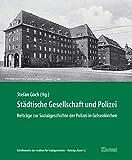 Städtische Gesellschaft und Polizei. Beiträge zur Sozialgeschichte der Polizei in Gelsenkirchen (Schriftenreihe des Instituts für Stadtgeschichte - Beiträge)