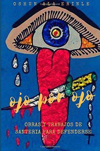 Ojo por ojo: Obras y trabajos de santeria para defenderse por Oshun Ala Erinle