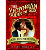 [(The Victorian Guide to Sex: Desire and Deviance in the 19th Century)] [Author: Fern Riddell] published on (August, 201