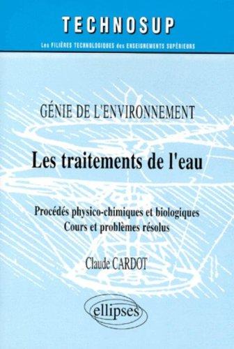 Les traitements de l'eau. procédés physico-chimiques et biologiques. cours et problemes resolus.
