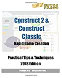 Construct 2 & Construct Classic Rapid Game Creation Practical Tips & Techniques 2018 Edition