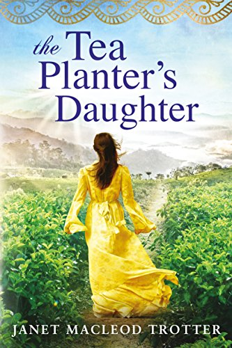 The Tea Planter's Daughter (The India Tea Series Book 1) by Janet MacLeod Trotter