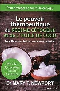 Le pouvoir thérapeutique du régime cétogène et de l'huile de coco par Mary T. Newport