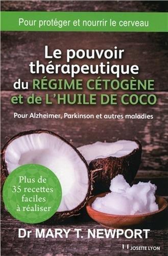 Le pouvoir thrapeutique du rgime ctogne et de l'huile de coco : Pour Alzheimer, Parkinson et autres maladies