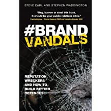 Brand Vandals: Reputation Wreckers and How to Build Better Defences by Stephen Waddington (2013-12-26)