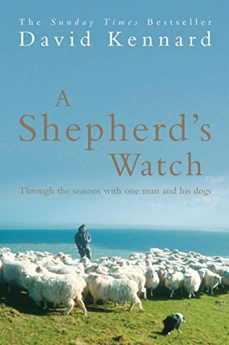 A Shepherd's Watch: Through the Seasons with One Man and His Dogs by David Kennard (2005-04-04)