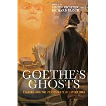 Goethe's Ghosts: Reading and the Persistence of Literature (Studies in German Literature, Linguistics, and Culture)